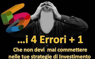 I 4 Errori Fatali +1, che devi assolutamente evitare nella tua Strategia di Investimento.